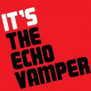 The Echo Vamper: It's The Echo Vamper