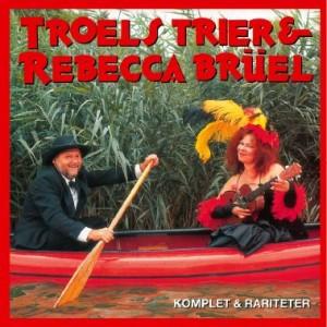 Troels Trier & Rebecca Brüel: Komplet og Rariteter