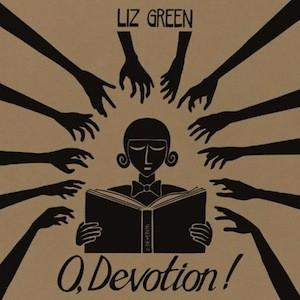 Liz Green: O, Devotion!