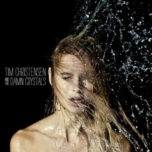Tim Christensen And The Damn Crystals: Tim Christensen And The Damn Crystals