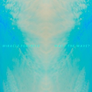Miracle Fortress: Was I The Wave?