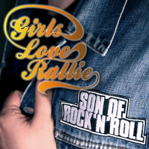 Girls Love Rallie: Son Of Rock 'N' Roll