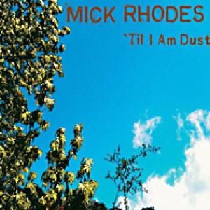 Mick Rhodes: 'Til I Am Dust