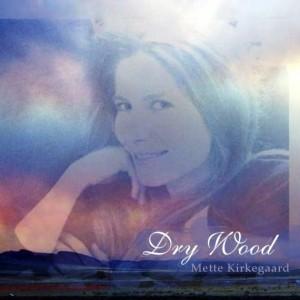 Mette Kirkegaard: Dry Wood