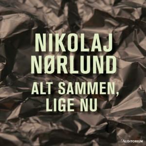 Nikolaj Nørlund: Alt Sammen, Lige Nu