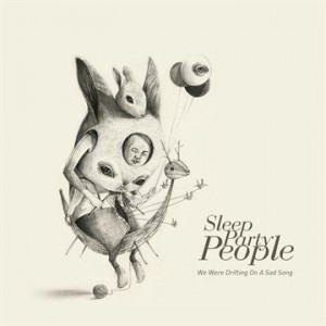 Sleep Party People: We Were Drifting On A Sad Song