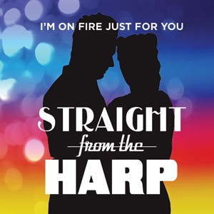 Straight From The Harp: I'm On Fire Just For You