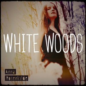 Anna Rosenkilde: White Woods