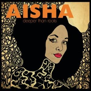 Aisha: Deeper Than Roots