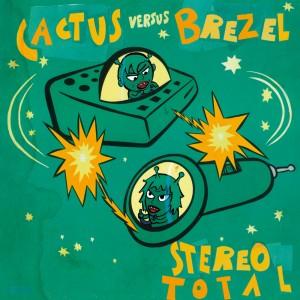 Stereo Total: Cactus Versus Brezel