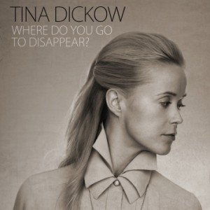 Tina Dickow: Where Do You Go To Disappear