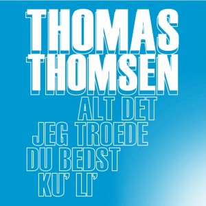 Thomas Thomsen: Alt det jeg troede du bedst ku' li'