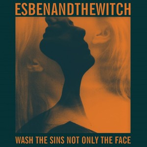 Esben And The Witch: Wash The Sins Not Only The Face