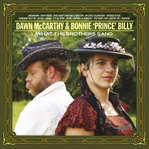 """Dawn McCarthy & Bonnie """"Prince"""" Billy: What The Brothers Sang"""