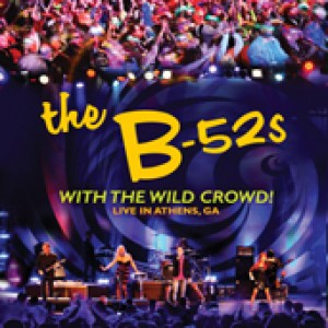 The B-52s: With the Wild Crowd! - Live in Athens, GA
