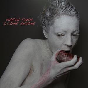 Maria Timm: I Come Undone