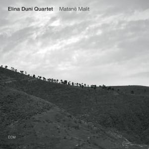 Elina Duni Quartet: Matanë Malit