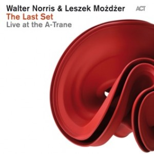 Walter Norris & Leszek Mozdzer: The Last Set – Live at the A-Trane