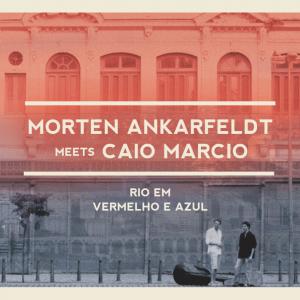 Morten Ankarfeldt meets Caio Marcio: Rio em Vermelho e Azul