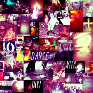 Dance With Dirt: We Are Dance With Dirt