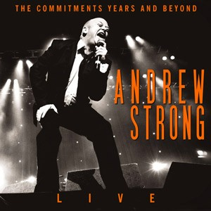 Andrew Strong: The Commitments Years & Beyond Live