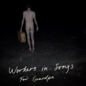 Workers in Songs: For Grandpa
