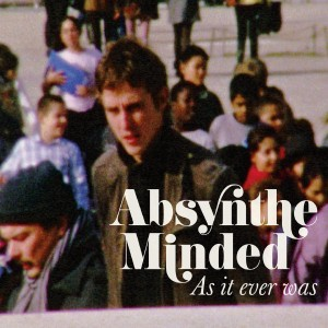 Absynthe Minded: As It Ever Was