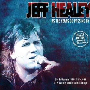 Jeff Healey: As The Years Go Passing By: Live in Germany