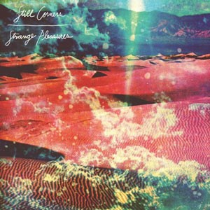 Still Corners: Strange Pleasures