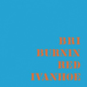 Burnin Red Ivanhoe: BRI