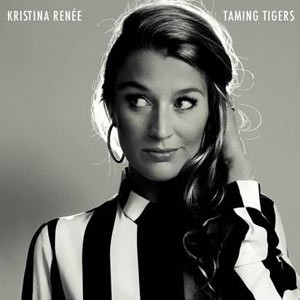 Kristina Renée: Taming Tigers