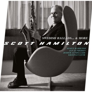Scott Hamilton: Swedish Ballads… & More