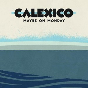 Calexico: Maybe On Monday