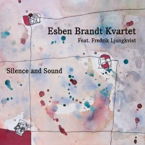 Esben Brandt Kvartet feat. Fredrik Ljungkvist: Silence and Sound