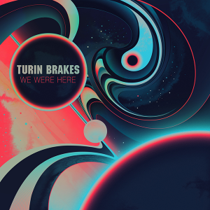 Turin Brakes: We Were Here