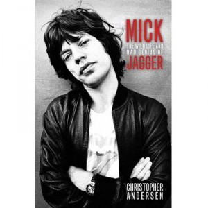 Christopher Andersen: Mick, The Wild Life and Mad Genius of Jagger