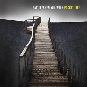 Pocket Life: Rattle When You Walk