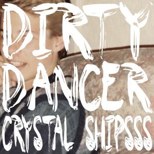 Crystal Shipsss: Dirty Dancer