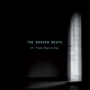 The Broken Beats: All Those Beginnings