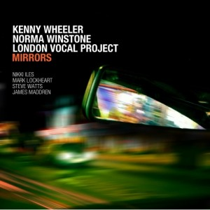 Kenny Wheeler & Norma Winstone with London Vocal Project: Mirrors