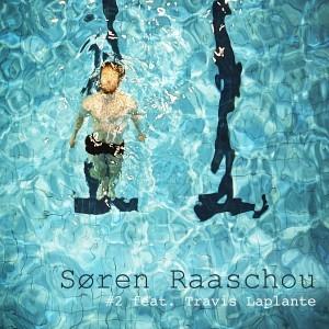 Søren Raaschou #2 feat. Travis Laplante: Søren Raaschou #2 feat. Travis Laplante