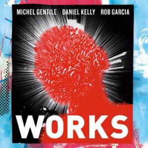 Michel Gentile / Daniel Kelly / Rob Garcia: Works