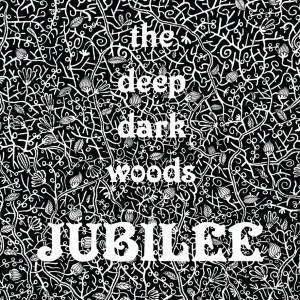 The Deep Dark Woods: Jubilee