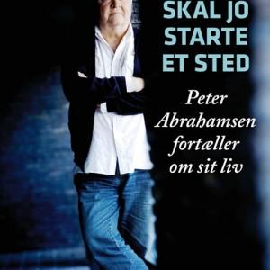Peter Abrahamsen & Abelone Glahn: Man skal jo starte et sted - Peter Abrahamsen fortæller om sit liv