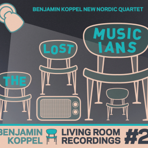 Benjamin Koppel New Nordic Quartet: The Lost Musicians – Living Room Recordings #2