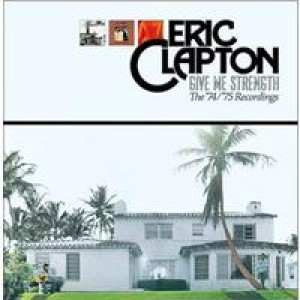 Eric Clapton: Give Me Strength - The '74/'75 Studio Recordings
