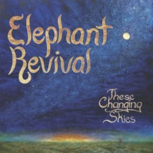 Elephant Revival: These Changing Skies