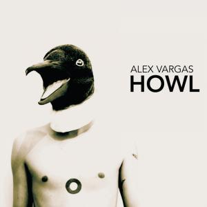 Alex Vargas: Howl