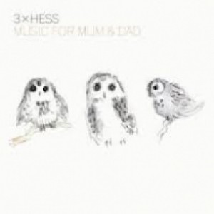 3 x Hess: Music for Mum & Dad