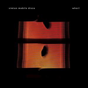 Simian Mobile Disco: Whorl